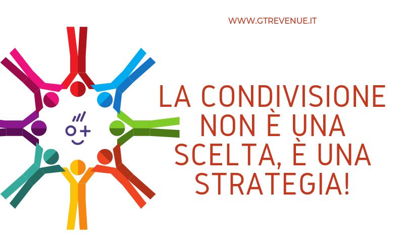 La condivisione non é una scelta, é una strategia!